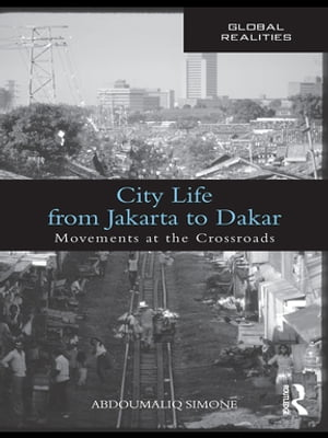 City Life from Jakarta to Dakar Movements at the Crossroads