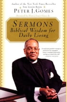 Sermons: Biblical Wisdom For Daily Living by Peter J Gomes