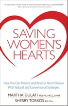 Saving Women's Hearts: How You Can Prevent and Reverse Heart Disease With Natural and Conventional…