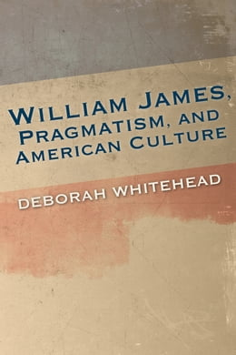 Book William James, Pragmatism, and American Culture by Deborah Whitehead