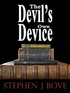 The Devil's Own Device by Stephen J. Bove