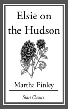 Elsie on the Hudson by Martha Finley