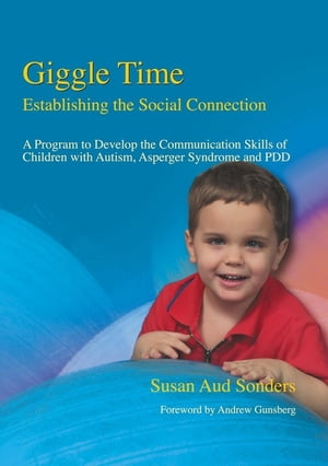 Giggle Time - Establishing the Social Connection A Program to Develop the Communication Skills of Children with Autism