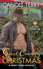 Sweet Cowboy Christmas: A Sweet, Texas Novella by Candis Terry