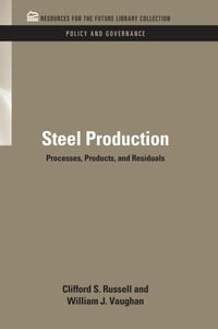 Steel Production: Processes, Products, and Residuals