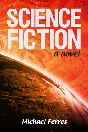 Science Fiction: A Novel by Michael Ferres