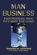 Man Business: Empowering Men to Carry the Load