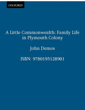 A Little Commonwealth Family Life in Plymouth Colony