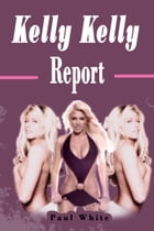 Kelly Kelly Report by Paul White