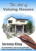 The Art of Valuing Houses by Jeremy DA King