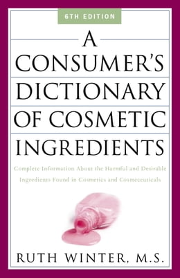 Book A Consumer's Dictionary of Cosmetic Ingredients: Complete Information About the Harmful and… by Ruth Winter