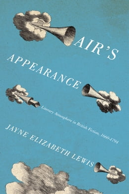Book Air's Appearance: Literary Atmosphere in British Fiction, 1660-1794 by Jayne Elizabeth Lewis