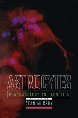 Book Astrocytes: Pharmacology and Function by Unknown, Author