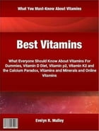 Best Vitamins: What Everyone Should Know About Vitamins For Dummies, Vitamin D Diet, Vitamin p2, Vitamin K2 and the by Evelyn R. Mulloy