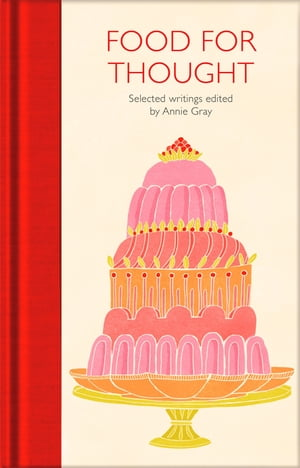 Food for Thought: Selected Writings de Annie Gray