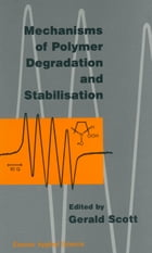 Mechanisms of Polymer Degradation and Stabilisation by G. Scott