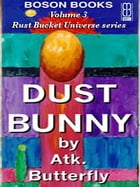 Dust Bunny: Book 3, The Rust Bucket Universe Series by Atk.  Butterfly