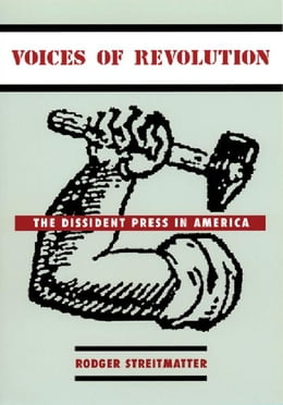 Book Voices of Revolution: The Dissident Press in America by Rodger Streitmatter