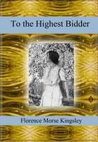 To the Highest Bidder by Florence Morse Kingsley