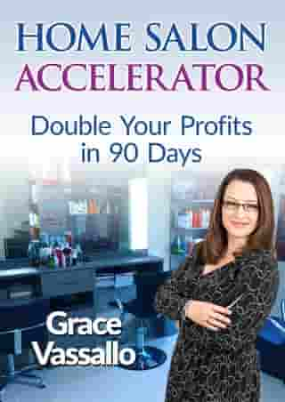Home Salon Accelerator: Double Your Profits In 90 Days by Grace Vassallo