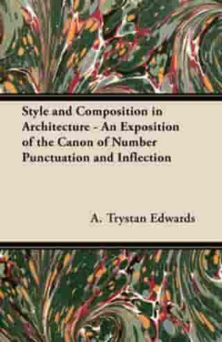 Style and Composition in Architecture - An Exposition of the Canon of Number Punctuation and Inflection