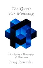 The Quest for Meaning: Developing a Philosophy of Pluralism by Tariq Ramadan