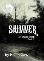 Shimmer (Wicked Woods 2) by Kailin Gow