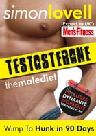 Testosterone: Wimp To Hunk in 90 Days - Male Diet & Fitness Plan For Men's Health: Destroy your belly fat & get lean, strong and muscular in 90 days. by Simon Lovell