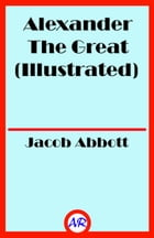 Alexander The Great (Illustrated) by Jacob Abbott
