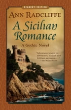 A Sicilian Romance: A Gothic Novel (Reader's Edition) by Ann Radcliffe