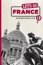 Let's Go France: The Student Travel Guide by Harvard Student Agencies, Inc.