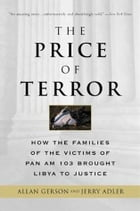 The Price of Terror: How the Families of the Victims of Pan Am 103 Brought Libya to Justice by Allan Gerson