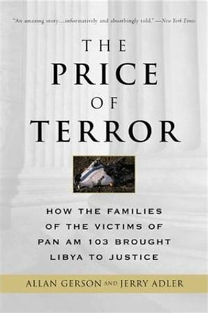 The Price of Terror How the Families of the Victims of Pan Am 103 Brought Libya to Justice