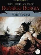 The Lustful Youth of Rodrigo Borgia by Michela Martignoni