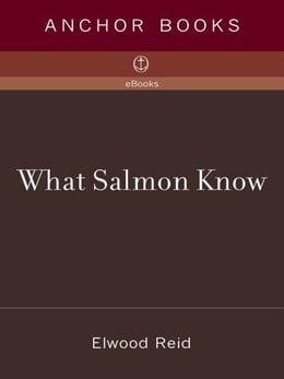 Book What Salmon Know by Elwood Reid