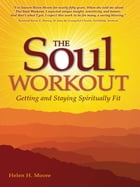 The Soul Workout: Getting and Staying Spiritually Fit by Helen H. Moore