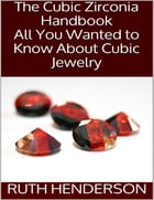 The Cubic Zirconia Handbook: All You Wanted to Know About Cubic Jewelry by Ruth Henderson