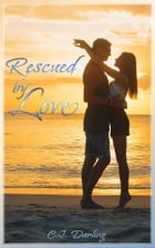 Rescued By Love by C.J. Darling