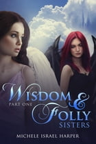 Wisdom & Folly: Sisters, Part One by Michele Israel Harper