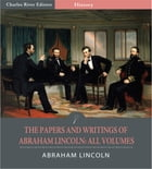 The Papers and Writings of Abraham Lincoln: All Volumes by Abraham Lincoln