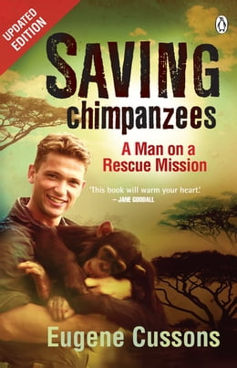 Book Saving Chimpanzees - A Man On A Rescue Mission by Eugene Cussons