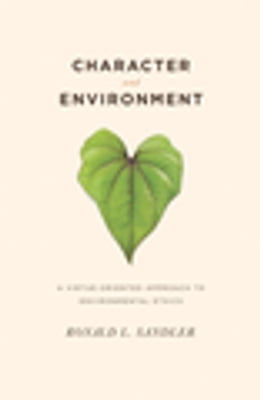 Book Character and Environment: A Virtue-Oriented Approach to Environmental Ethics by Ronald L. Sandler