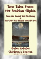 TWO CHILDREN's STORIES FROM 1001ARABIAN NIGHTS - How the Camel Got his Hump and The Crab that Played with the Sea: Baba Indaba Children's Stories - Is by Anon E. Mouse