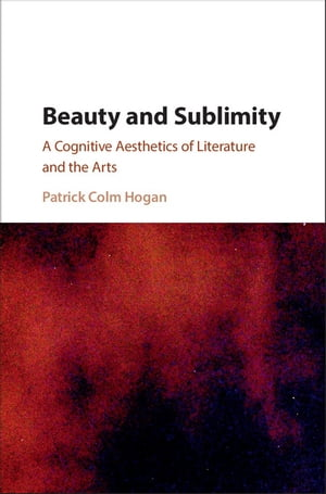 Beauty and Sublimity A Cognitive Aesthetics of Literature and the Arts