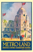 METRO-LAND: BRITISH EMPIRE EXHIBITION NUMBER by Oliver Green