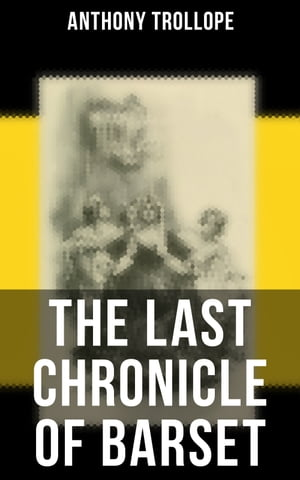 The Last Chronicle of Barset: Victorian Classic by Anthony Trollope