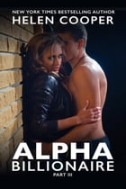 Alpha Billionaire 3: Alpha Billionaire, #3 by Helen Cooper