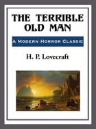 The Terrible Old Man by H. P. Lovecraft