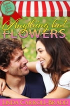 Anything But Flowers by Linda Carroll-Bradd