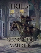 Trilby: Illustrated by George Du Maurier